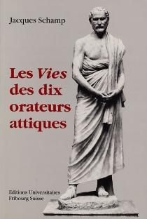 Les Vies des dix orateurs attiques - JacquesSchamp