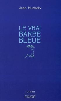 Le vrai Barbe Bleue - JeanHurtado-Huyssen