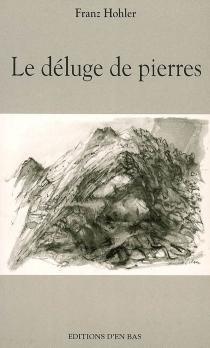 Le déluge de pierres : récit - FranzHohler