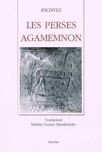 Les Perses| Agamemnon - Eschyle