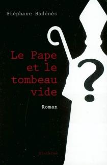 Le pape et le tombeau vide - StéphaneBodénès