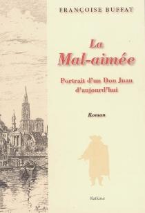 La mal-aimée : portrait d'un Don Juan d'aujourd'hui - FrançoiseBuffat