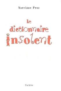 Le dictionnaire insolent - NarcissePraz