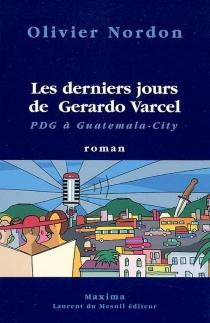 Les derniers jours de Gerardo Varcel, PDG à Guatemala City - OlivierNordon