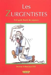 Les zurgentistes : petit guide illustré des urgences - Arthur-JeanTist