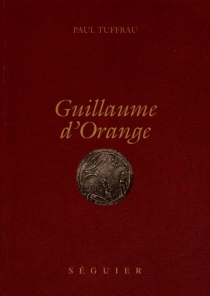 Guillaume d'Orange - Paul Tuffrau