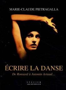 Ecrire la danse : de Ronsard à Antonin Artaud... -