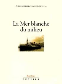 La mer blanche du milieu - ElisabethHigonnet-Dugua