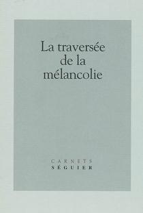 La traversée de la mélancolie : journée d'études du 25-02-2000, Université de Paris 7-Denis Diderot -