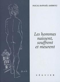 Les hommes naissent, souffrent et meurent - PascalAmbrogiani