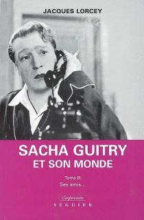 Le petit monde de Sacha Guitry - JacquesLorcey