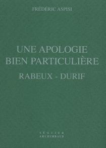 Une apologie bien particulière, Rabeux-Durif - FrédéricAspisi
