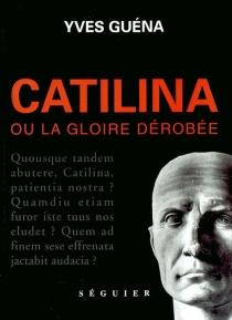 Catilina ou La gloire dérobée - YvesGuéna