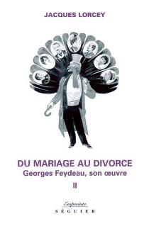 Du mariage au divorce : Georges Feydeau, son oeuvre - JacquesLorcey