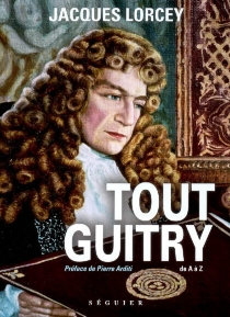 Tout Guitry : de A à Z - Jacques Lorcey