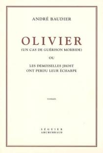 Olivier (un cas de guérison morbide) ou Les demoiselles Jhost ont perdu leur écharpe - AndréBaudier