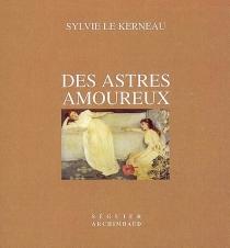 Des astres amoureux - SylvieLe Kerneau