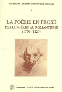 La poésie en prose des Lumières au romantisme (1760-1820) - FrançoisMouret