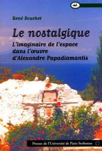 Le nostalgique : l'imaginaire et l'espace chez Alexandre Papadiamantis - RenéBouchet