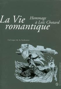 La vie romantique : hommage à Loïc Chotard : actes du colloque -
