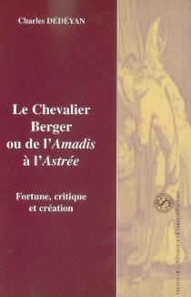 Le chevalier berger ou De l'Amadis à l'Astrée : fortune, critique et création - CharlesDédéyan