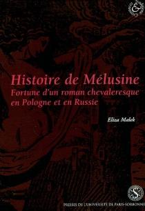 Marcin Siennik, Histoire de Mélusine (1671) : fortune d'un roman chevaleresque en Pologne et en Russie - ElizaMalek
