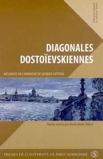 Diagonales dostoïevskiennes : mélanges en l'honneur de Jacques Catteau -