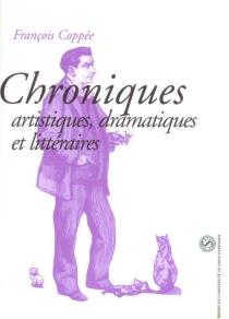 Chroniques artistiques, dramatiques et littéraires (1875-1907) - FrançoisCoppée