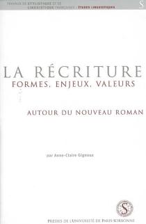 La récriture : formes, enjeux, valeurs autour du Nouveau roman - Anne ClaireGignoux