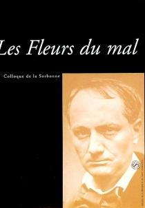 Les Fleurs du mal : actes du colloque de la Sorbonne, Paris, 10 et 11 janvier 2003 -