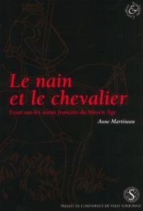 Le nain et le chevalier : essai sur les nains français du Moyen Age - AnneMartineau