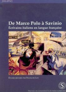 De Marco Polo à Savinio : écrivains italiens en langue française -