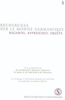 Recherches sur le monde germanique : regards, approches, objets : en hommage à l'activité de direction de recherche du professeur Jean-Marie Valentin -