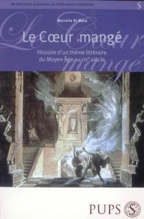 Le coeur mangé : histoire d'un thème littéraire du Moyen Age au XIXe siècle - MariellaDi Maio