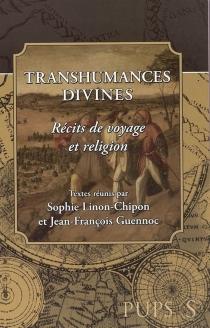 Transhumances divines : récits de voyage et religion -