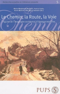 Le chemin, la route, la voie : figures de l'imaginaire occidental à l'époque moderne -