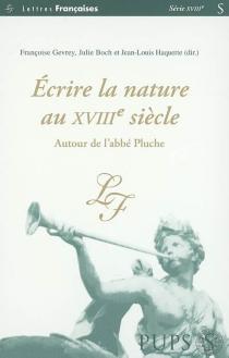 Ecrire la nature au XVIIIe siècle : autour de l'abbé Pluche -