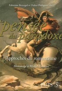 La pensée du paradoxe : approches du romantisme : hommage à Michel Crouzet -