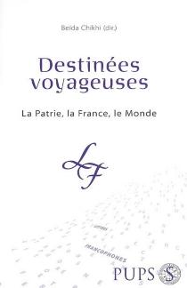 Destinées voyageuses : la patrie, la France, le monde -