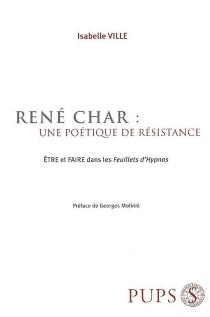 René Char, une poétique de résistance : être et faire dans les Feuillets d'Hypnos - IsabelleVille