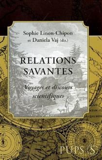 Relations savantes : voyages et discours scientifiques -