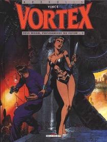 Tess Wood, prisonnière du futur  Vortex - Stan