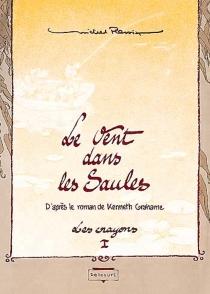Le vent dans les saules : tomes 1 et 2 : d'après le roman de Kenneth Grahame - MichelPlessix