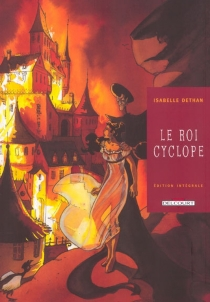 Le roi cyclope : l'intégrale - IsabelleDethan