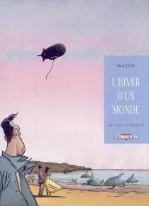 L'hiver d'un monde : l'intégrale - Mazan