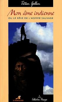 Mon âme indienne ou Le rêve de l'homme sauvage - TitienGallen