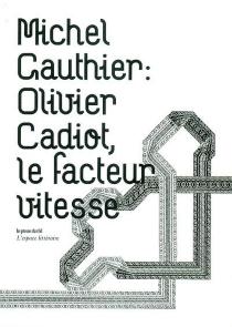 Olivier Cadiot, le facteur vitesse - MichelGauthier