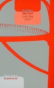 Dada à Zurich : le mot et l'image (1916-1917) - HugoBall
