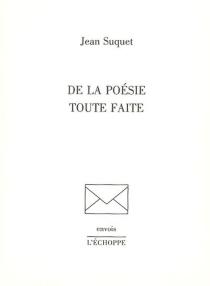 De la poésie toute faite - JeanSuquet