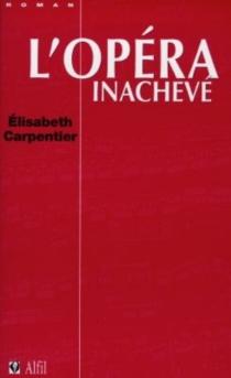 L'opéra inachevé - ÉlisabethCarpentier